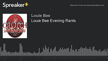 Louie Bee Evening Rants